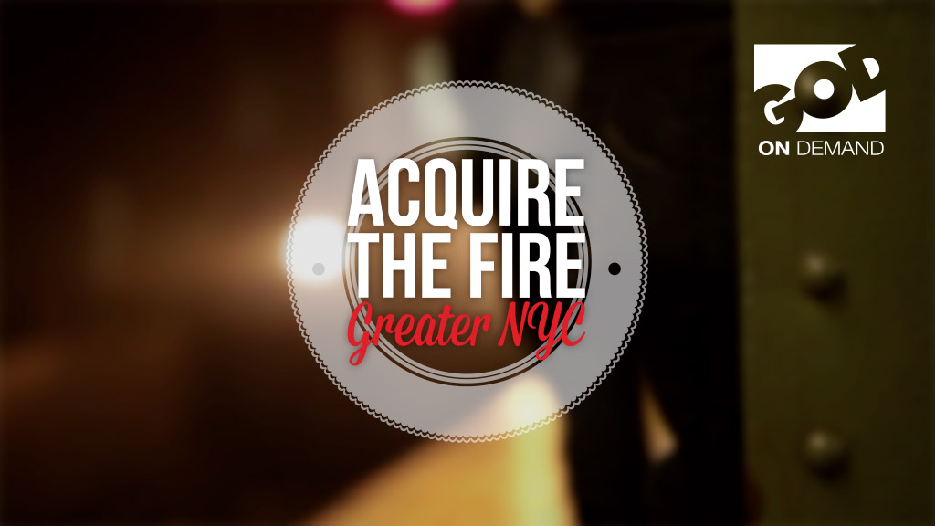 Acquire the Fire - Greater NYC